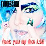 tvmessiah - Fuck you up like LSD