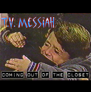 tvmessiah - Coming Out of the Closet